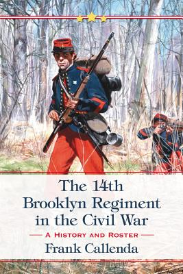 The 14th Brooklyn Regiment in the Civil War By Callenda, Frank