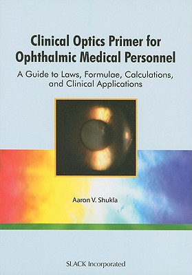Clinical Optics Primer for Ophthalmic Medical Personnel By Shukla, Aaron V., Ph.D.