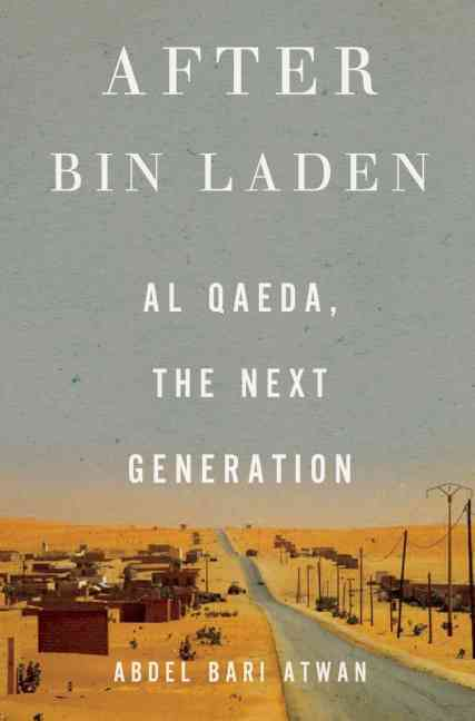 After Bin Laden By Atwan, Abdel Bari